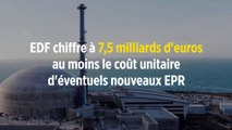 EDF chiffre à 7,5 milliards d'euros au moins le coût unitaire d'éventuels nouveaux EPR