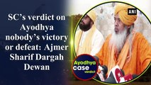 SC's verdict on Ayodhya nobody's victory or defeat: Ajmer Sharif Dargah Dewan