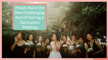 Pinays Share The Most Challenging Part Of Having A Destination Wedding