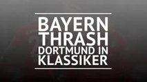 BREAKING NEWS: Bayern thrash Dortmund in Klassiker