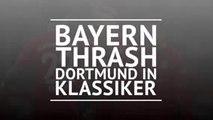 BREAKING NEWS: Bayern thrash Dortmund in Klassiker