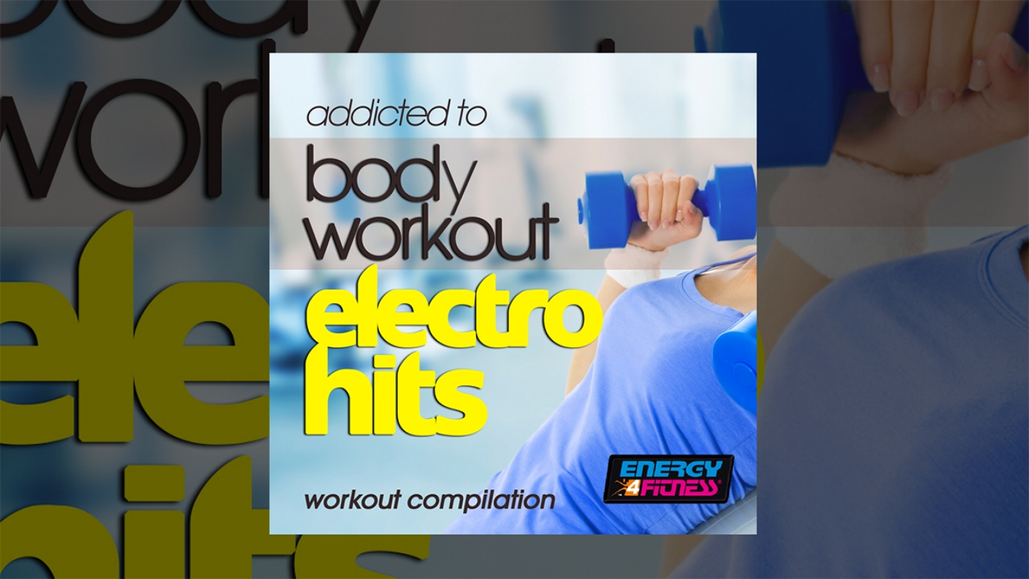 E4F – Addicted To Body Workout Electro Hits Workout Compilation – Fitness & Music 2019