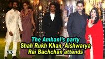 The Ambanis party | Shah Rukh Khan, Aishwarya Rai Bachchan attend