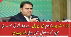 Cabinet didn't receive summary of Nawaz's name in ECL, Fawad Chaudhry
