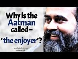 Acharya Prashant on Katha Upanishad: Why do the wise call the Aatman, 'the enjoyer'?