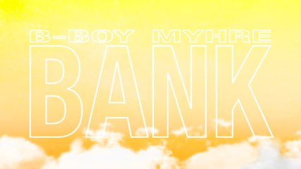 B-Boy Myhre - Bank