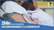 2 Minutes pour comprendre l'accompagnement à la parentalité