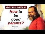 How to be good parents? || Acharya Prashant, on Vivekachudamani (2018)