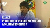 Pourquoi le président bolivien Evo Morales a-t-il démissionné ?