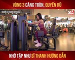 VÒNG 3 CĂNG TRÒN, QUYẾT RŨ  NHỜ TẬP NHƯ SĨ THANH HƯỚNG DẪN II YANNEWS