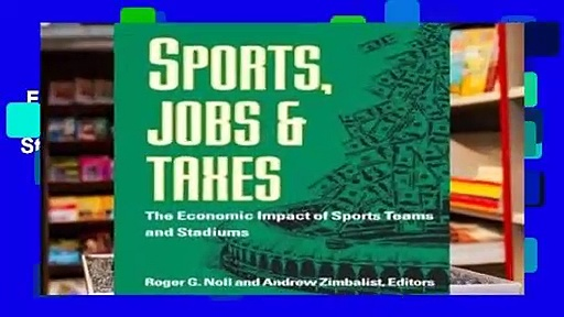 Full Version  Sports, Jobs, and Taxes: The Economic Impact of Sports Teams and Stadiums: Economic