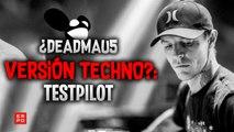 ¿DEADMAU5 VESIÓN TECHNO?: TESTPILOT