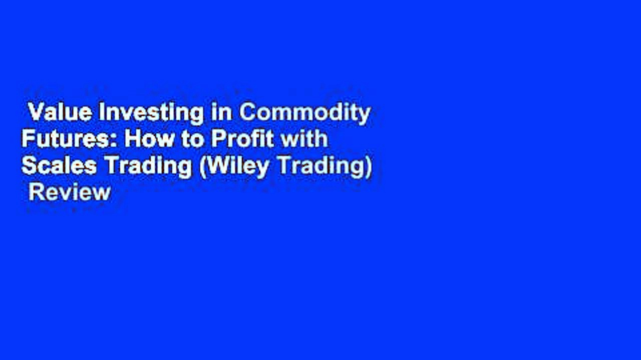 Value Investing in Commodity Futures: How to Profit with Scales Trading (Wiley Trading)  Review