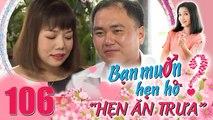 Hẹn Ăn Trưa - Tập 106- Cặp đôi Ế BỀN tự tin KHÔNG TẬT XẤU bốc bài được HÔN lại xin ÔM luôn cho đủ bộ