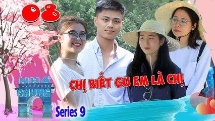 Ngôi Nhà Chung–Love House - Series 9–Tập 8 - CHỊ BIẾT GU EM LÀ CHỊ - Nàng và chàng dính nhau như sam