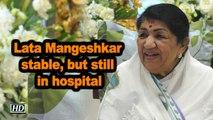 Lata Mangeshkar stable, but still in hospital