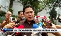 Erick: Presiden Jokowi Sudah Pilih Dirut Bank Mandiri