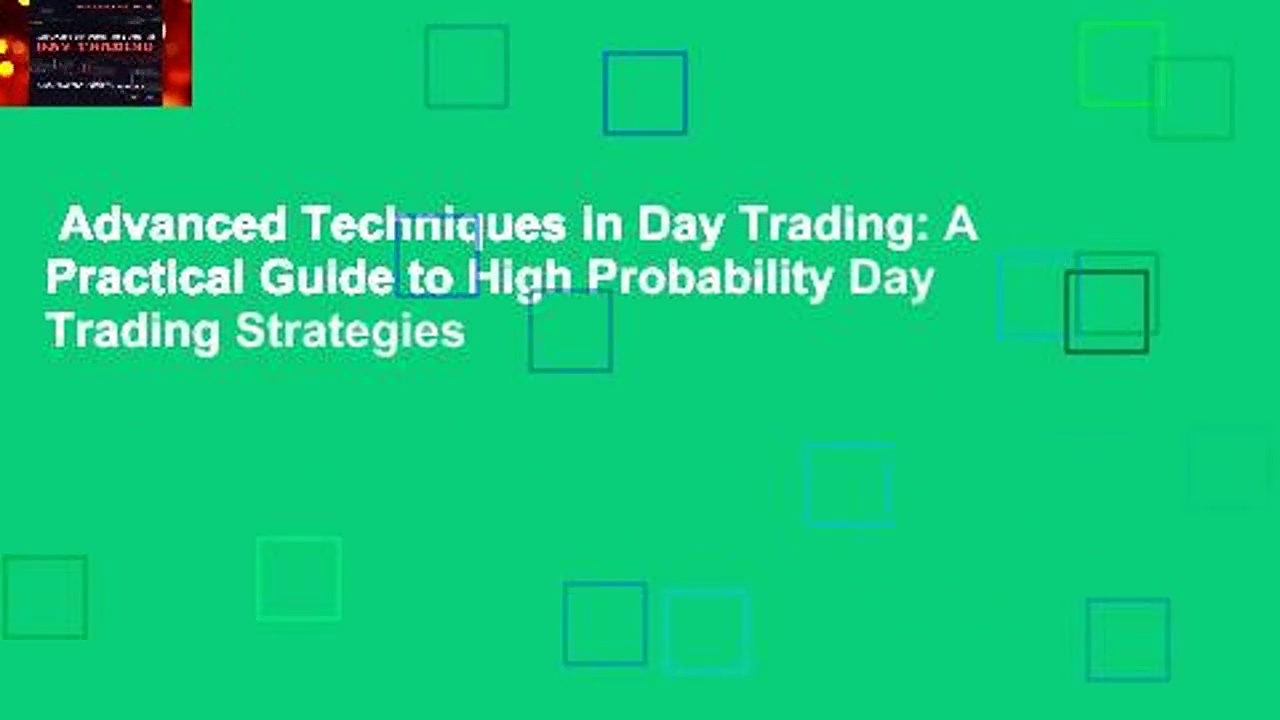 Advanced Techniques in Day Trading: A Practical Guide to High Probability Day Trading Strategies