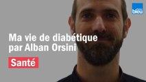 Ma vie de diabétique par Alban Orsini