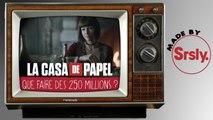 LA CASA DE PAPEL :  Que faire des 250 millions ?