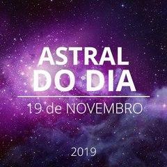 Astral do Dia 19 de Novembro de 2019