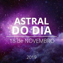Astral do Dia 18 de Novembro de 2019