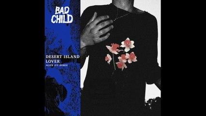 BAD CHILD - Desert Island Lover