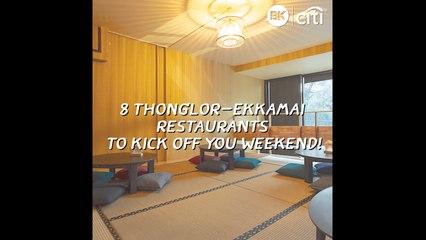 8 Thonglor-Ekkamai restaurants to kick your weekend!