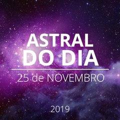 Astral do Dia 25 de Novembro de 2019