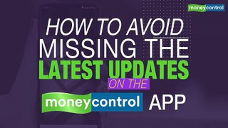 Special feature | How to avoid missing latest updates on the Moneycontrol App