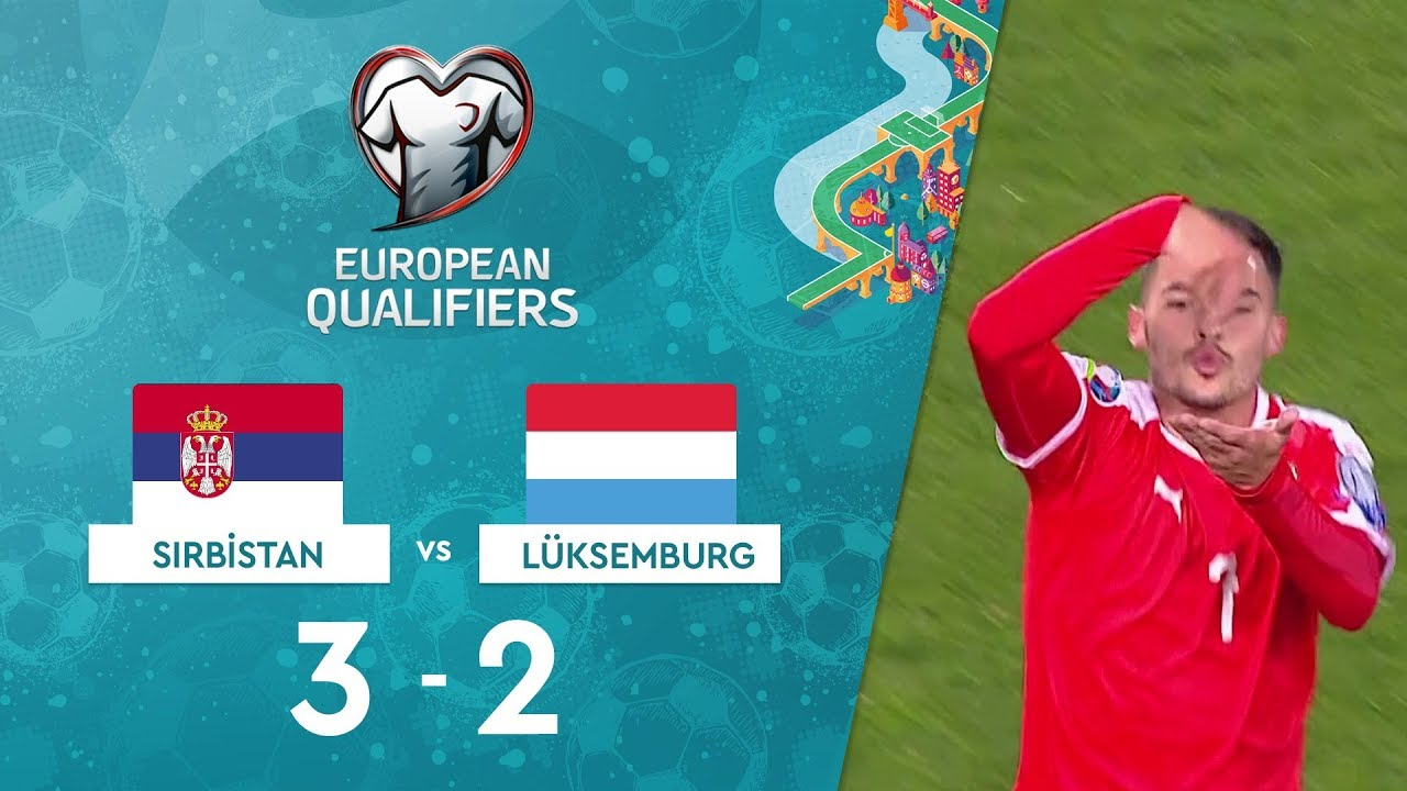 Sırbistan 3-2 Lüksemburg | EURO 2020 Elemeleri Maç Özeti - B Grubu