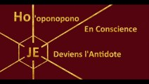 "Ho'oponopono en conscience ""moi-je"" devient l'antidote !"