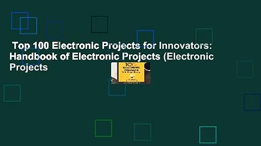 Top 100 Electronic Projects for Innovators: Handbook of Electronic Projects (Electronic Projects