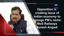 Opposition is creating issue of Indian economy to damage PM's name: MoS Railways Suresh Angadi