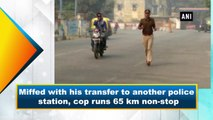 Cop runs 65 km non-stop to protest against his transfer