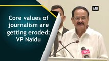 Core values of journalism are getting eroded: Vice President Naidu