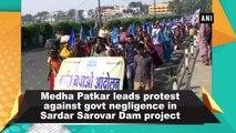 Medha Patkar leads protest against govt negligence in Sardar Sarovar Dam project