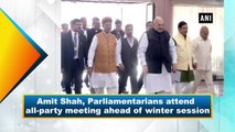 Amit Shah, Parliamentarians attend all-party meeting ahead of winter session