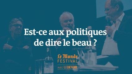 Est-ce aux politiques de dire le beau ? Un débat du Monde Festival Montréal