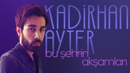 Kadirhan Ayter - Bu Şehrin Akşamları
