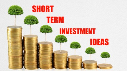 INVESTMENT IDEAS: WHERE TO INVEST FOR SHORT TERM? TOP 4 CHOICES