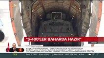 """""""S-400'ler baharda TSK'nın hizmetinde"""""""