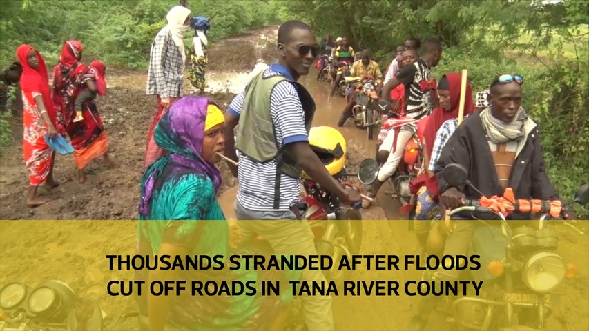 Thousands stranded after floods cut off roads in Tana River county