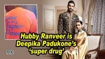 Hubby Ranveer is Deepika Padukone's 'super drug'