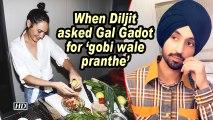When Diljit asked Gal Gadot for 'gobi wale pranthe'