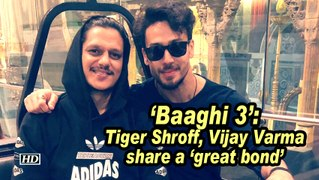 'Baaghi 3': Tiger Shroff, Vijay Varma share a 'great bond'