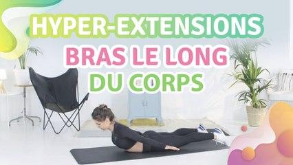 HYPER-EXTENSIONS : BRAS LE LONG DU CORPS - Améliore ta santé