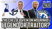Fan TV | The Chelsea view on Mourinho to Spurs: Legend or Traitor?