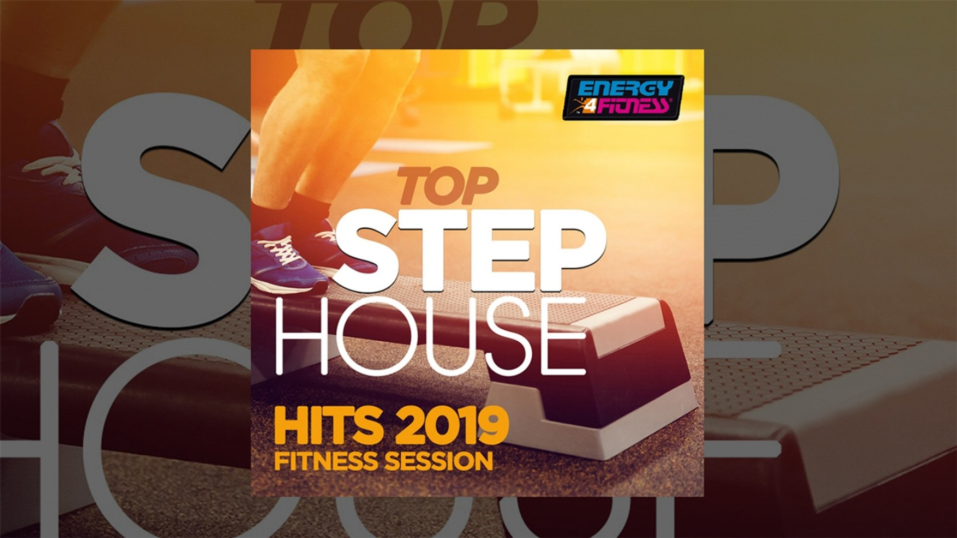 E4F - Top Step House Hits 2019 Fitness Session - Fitness & Music 2019