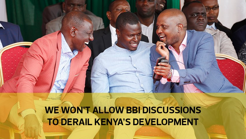 We won't allow BBI discussions to derail Kenya's development